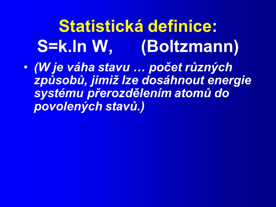 Statistická definice: S=k.ln W, (Boltzmann)