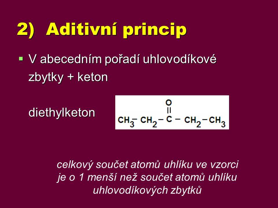 2) Aditivní princip V abecedním pořadí uhlovodíkové zbytky + keton