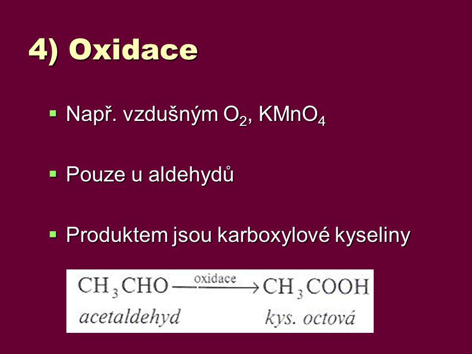 4) Oxidace Např. vzdušným O2, KMnO4 Pouze u aldehydů