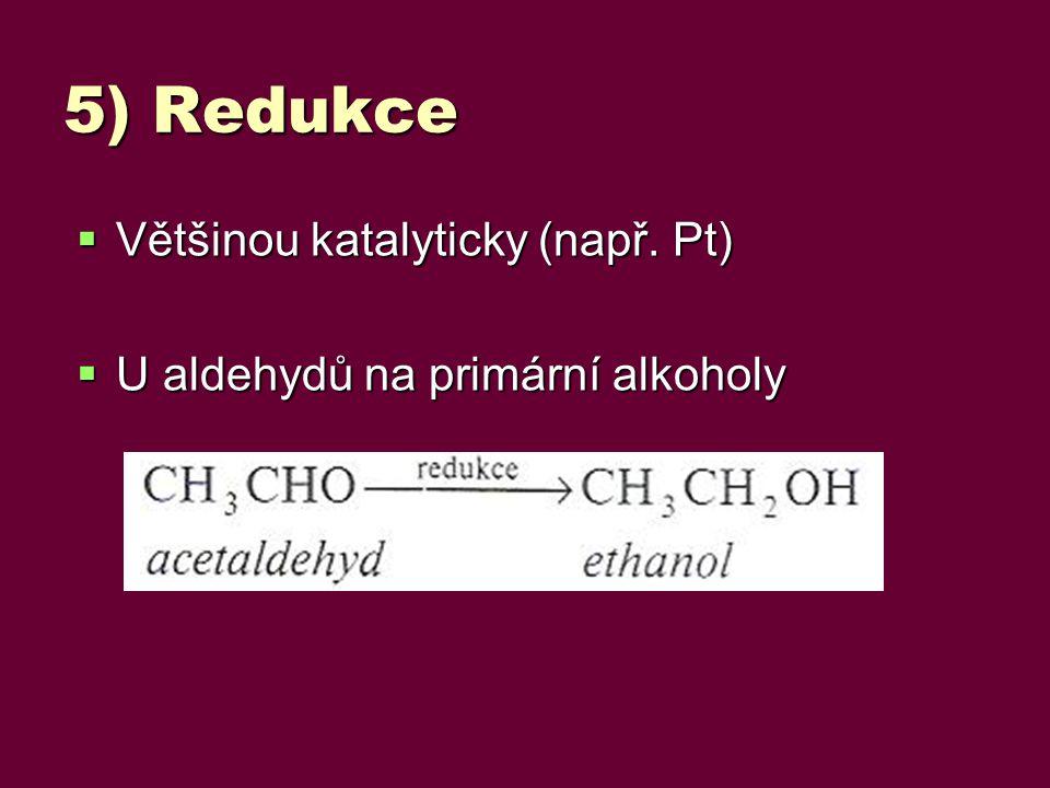 5) Redukce Většinou katalyticky (např. Pt)