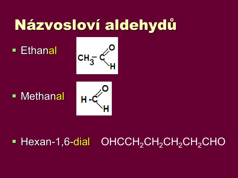 Názvosloví aldehydů Ethanal Methanal Hexan-1,6-dial OHCCH2CH2CH2CH2CHO