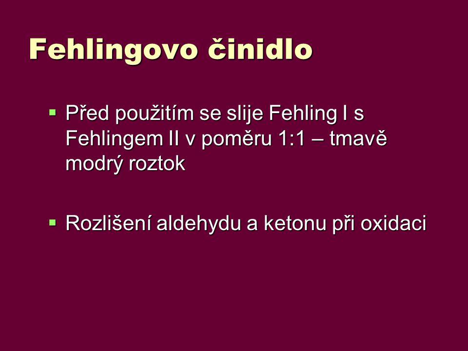 Fehlingovo činidlo Před použitím se slije Fehling I s Fehlingem II v poměru 1:1 – tmavě modrý roztok.
