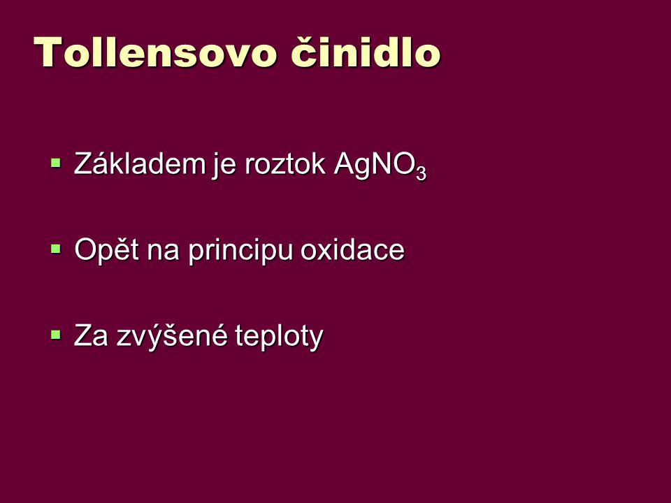 Tollensovo činidlo Základem je roztok AgNO3 Opět na principu oxidace
