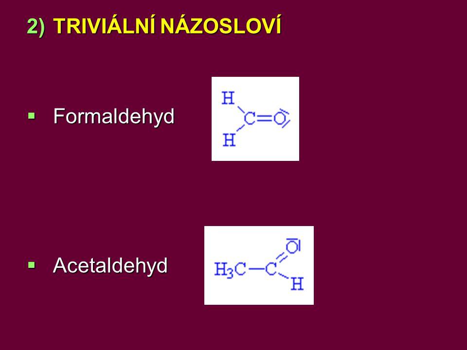 TRIVIÁLNÍ NÁZOSLOVÍ Formaldehyd Acetaldehyd