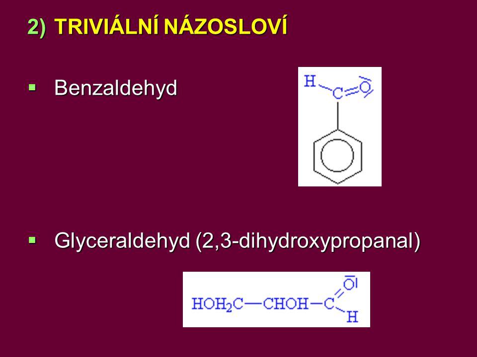 TRIVIÁLNÍ NÁZOSLOVÍ Benzaldehyd Glyceraldehyd (2,3-dihydroxypropanal)