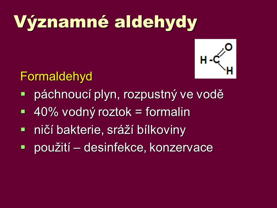 Významné aldehydy Formaldehyd páchnoucí plyn, rozpustný ve vodě