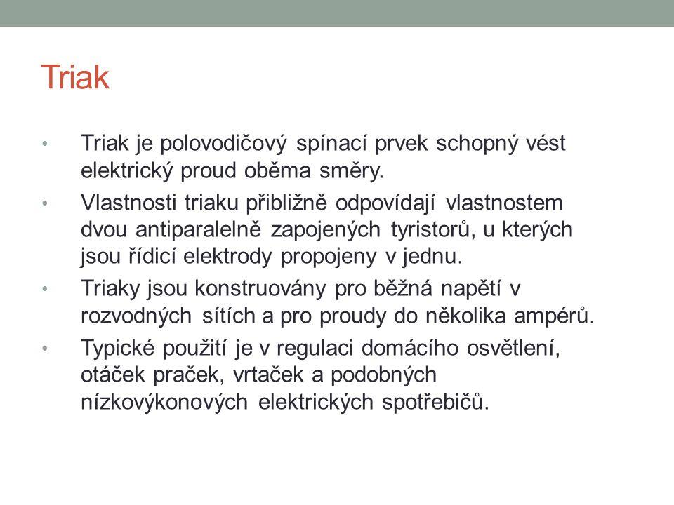 Triak Triak je polovodičový spínací prvek schopný vést elektrický proud oběma směry.