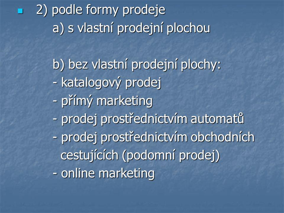 2) podle formy prodeje a) s vlastní prodejní plochou. b) bez vlastní prodejní plochy: - katalogový prodej.