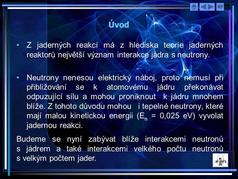 Úvod Z jaderných reakcí má z hlediska teorie jaderných reaktorů největší význam interakce jádra s neutrony.