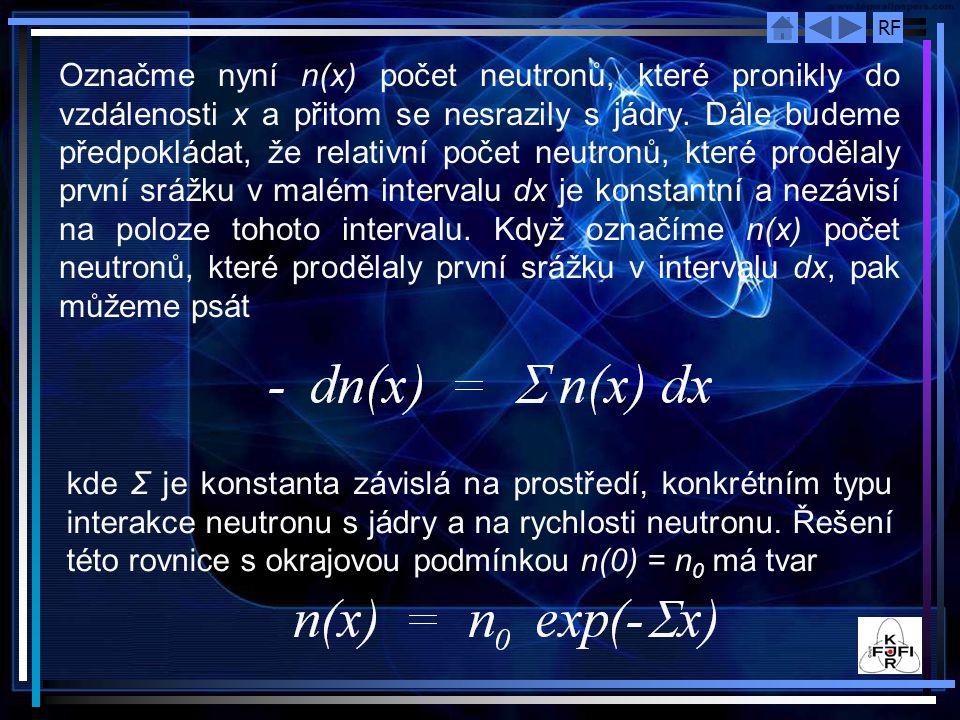 Označme nyní n(x) počet neutronů, které pronikly do vzdálenosti x a přitom se nesrazily s jádry. Dále budeme předpokládat, že relativní počet neutronů, které prodělaly první srážku v malém intervalu dx je konstantní a nezávisí na poloze tohoto intervalu. Když označíme n(x) počet neutronů, které prodělaly první srážku v intervalu dx, pak můžeme psát