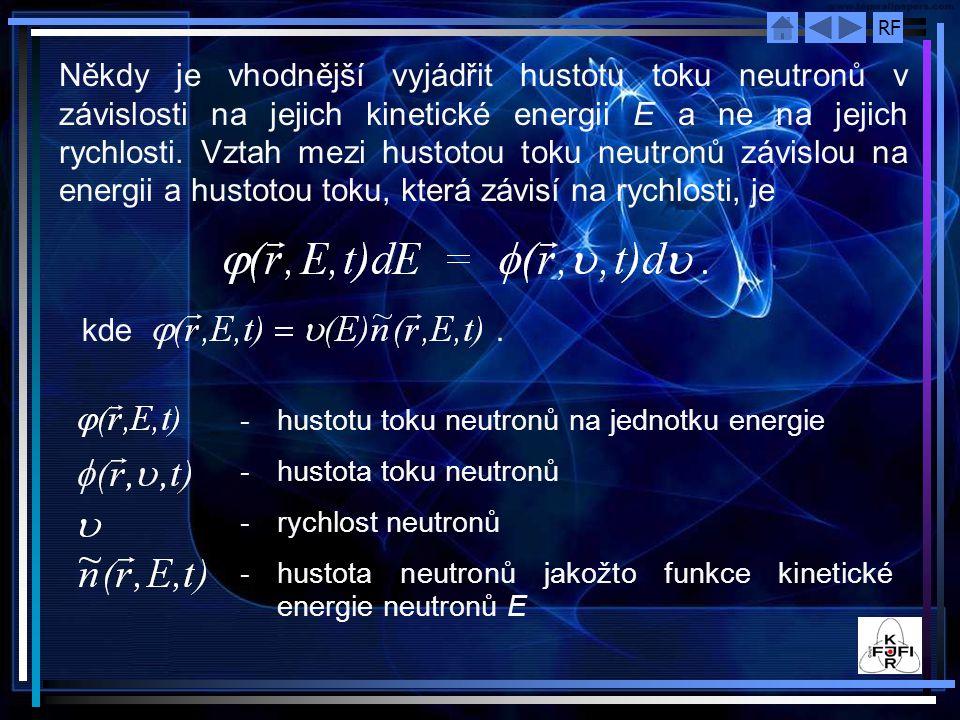 Někdy je vhodnější vyjádřit hustotu toku neutronů v závislosti na jejich kinetické energii E a ne na jejich rychlosti. Vztah mezi hustotou toku neutronů závislou na energii a hustotou toku, která závisí na rychlosti, je