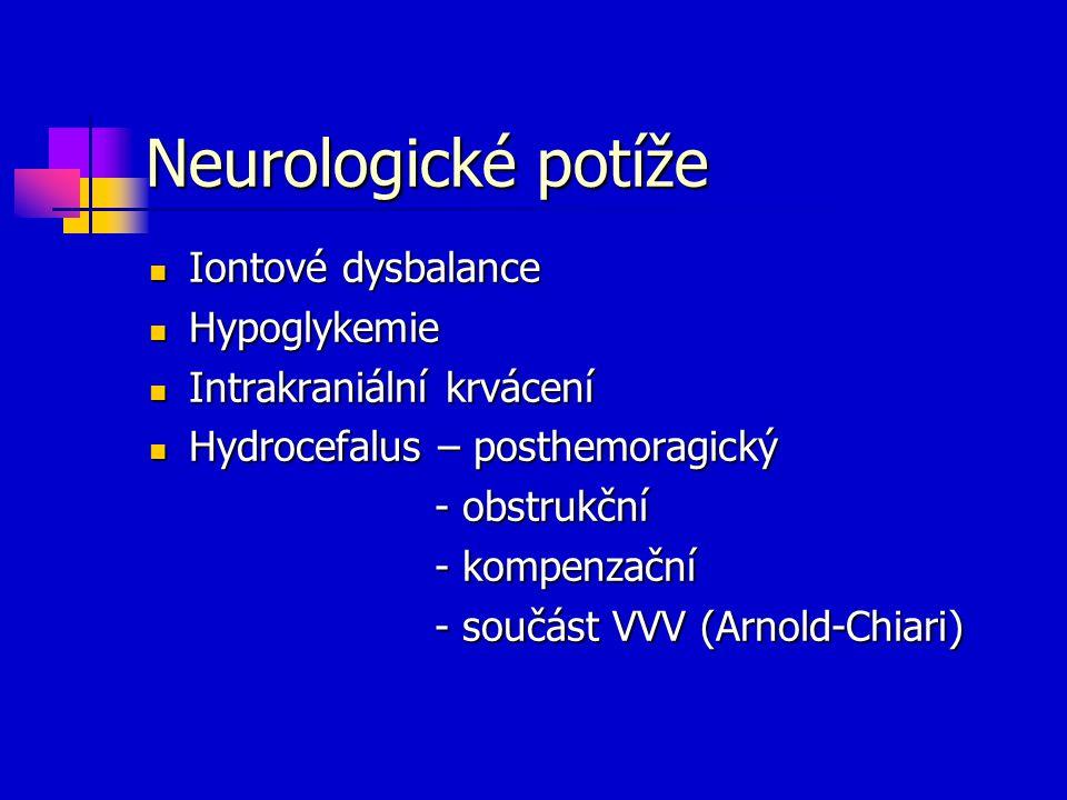 Neurologické potíže Iontové dysbalance Hypoglykemie