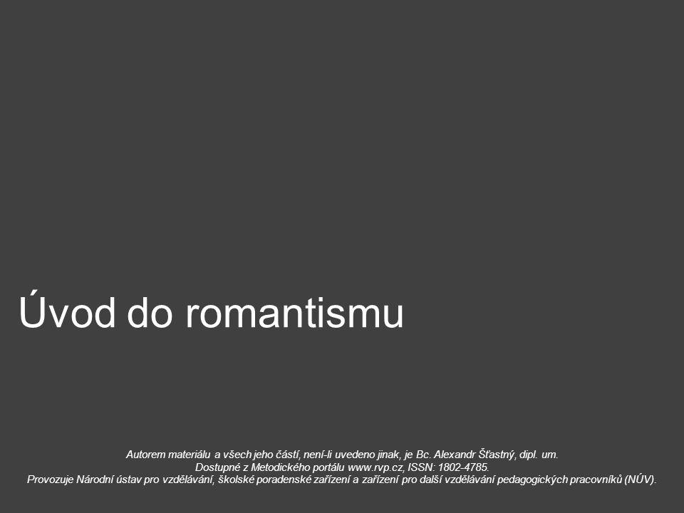 Úvod do romantismu Autorem materiálu a všech jeho částí, není-li uvedeno jinak, je Bc. Alexandr Šťastný, dipl. um.