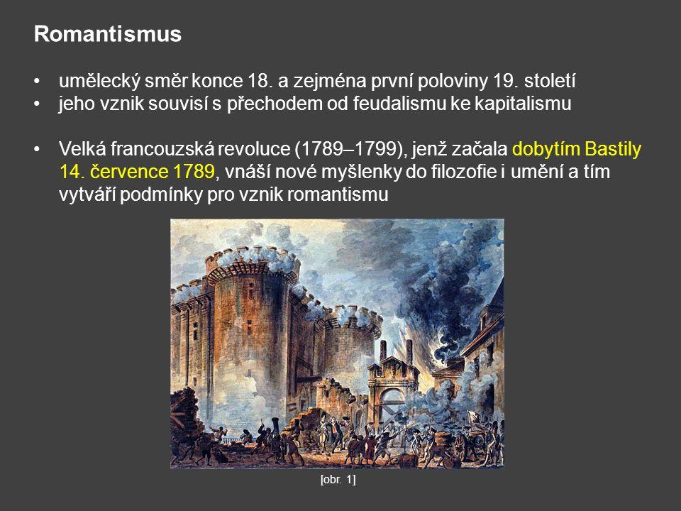 Romantismus umělecký směr konce 18. a zejména první poloviny 19. století. jeho vznik souvisí s přechodem od feudalismu ke kapitalismu.