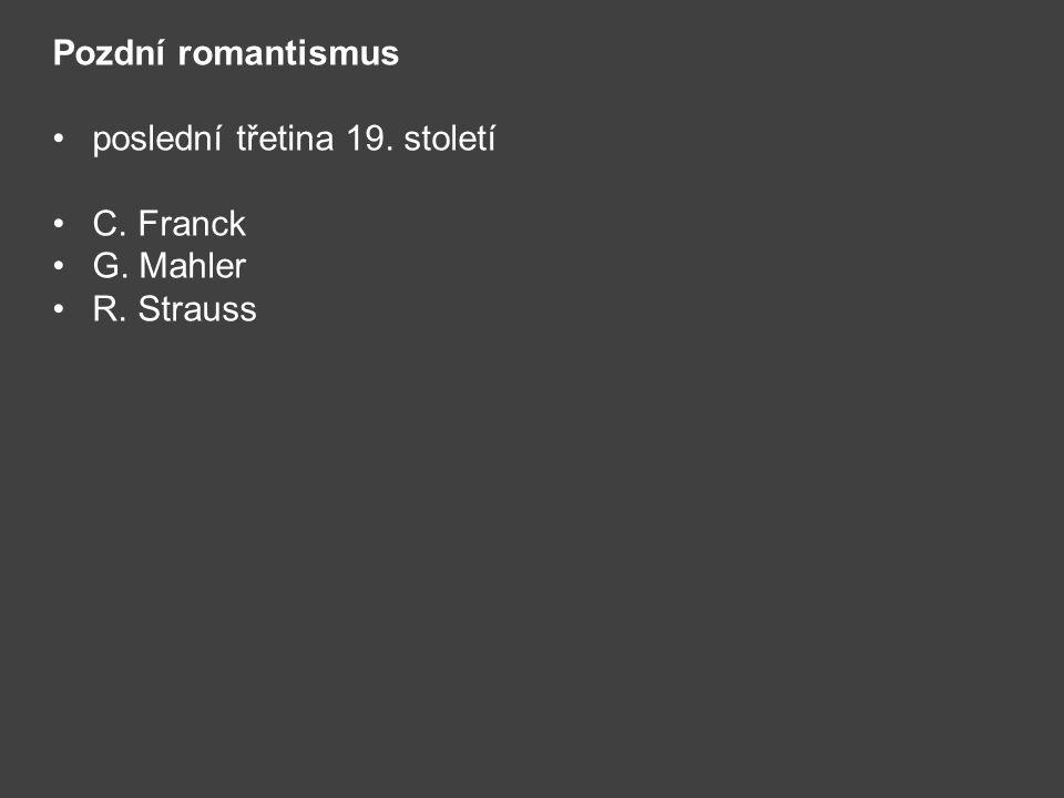 Pozdní romantismus poslední třetina 19. století C. Franck G. Mahler R. Strauss