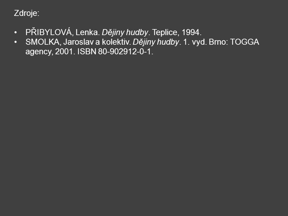 Zdroje: PŘIBYLOVÁ, Lenka. Dějiny hudby. Teplice, 1994.