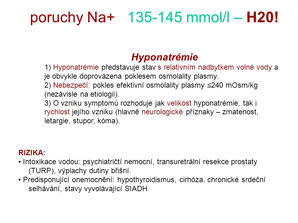 poruchy Na+ 135-145 mmol/l – H20! Hyponatrémie