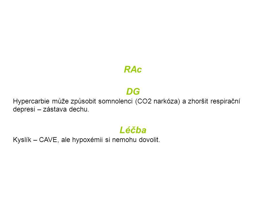 RAc DG. Hypercarbie může způsobit somnolenci (CO2 narkóza) a zhoršit respirační depresi – zástava dechu.