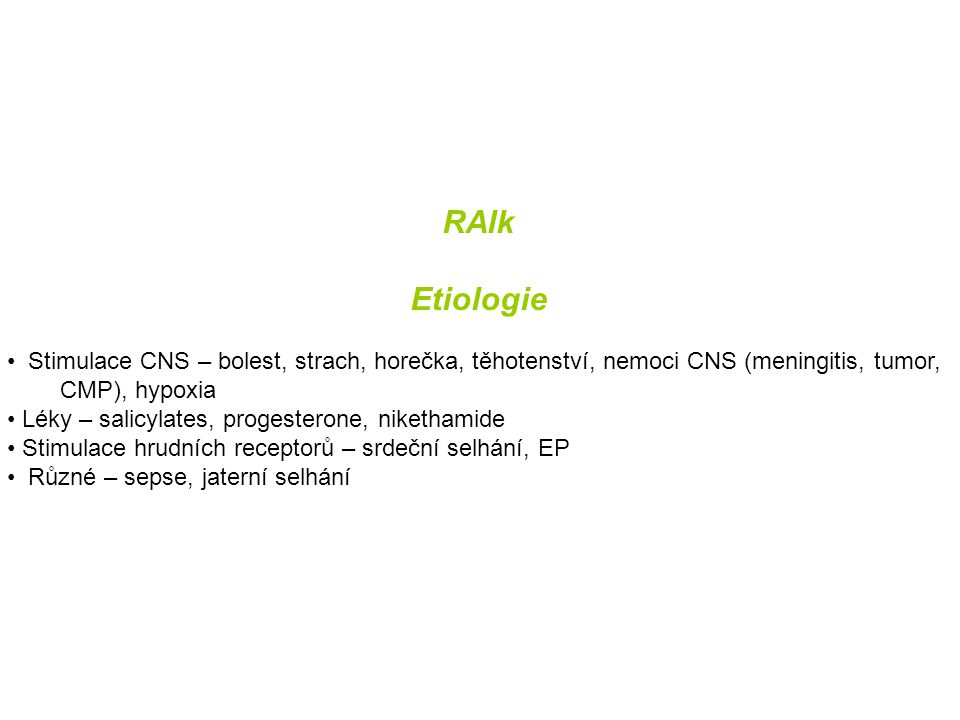 RAlk Etiologie. Stimulace CNS – bolest, strach, horečka, těhotenství, nemoci CNS (meningitis, tumor,