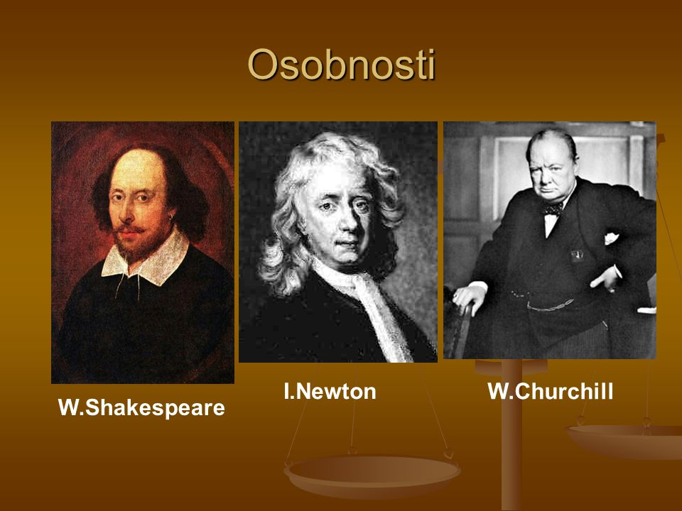 Osobnosti I.Newton W.Churchill W.Shakespeare
