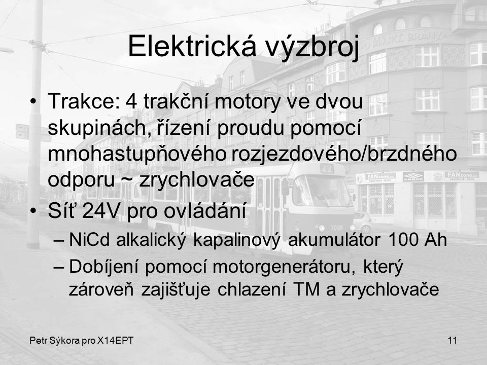 Elektrická výzbroj Trakce: 4 trakční motory ve dvou skupinách, řízení proudu pomocí mnohastupňového rozjezdového/brzdného odporu ~ zrychlovače.
