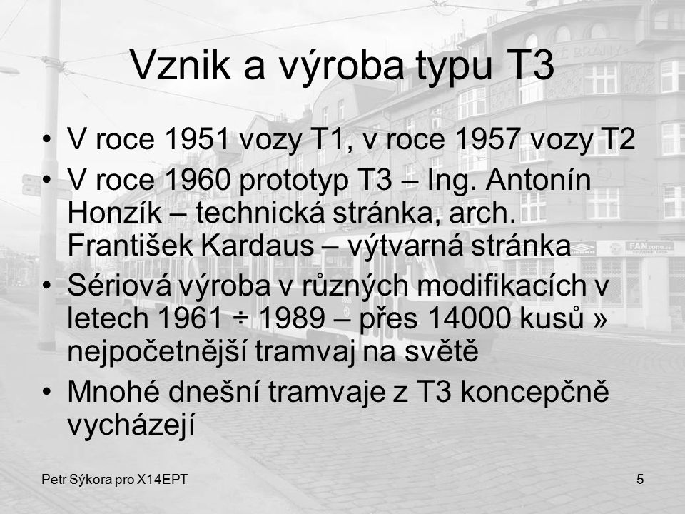 Vznik a výroba typu T3 V roce 1951 vozy T1, v roce 1957 vozy T2