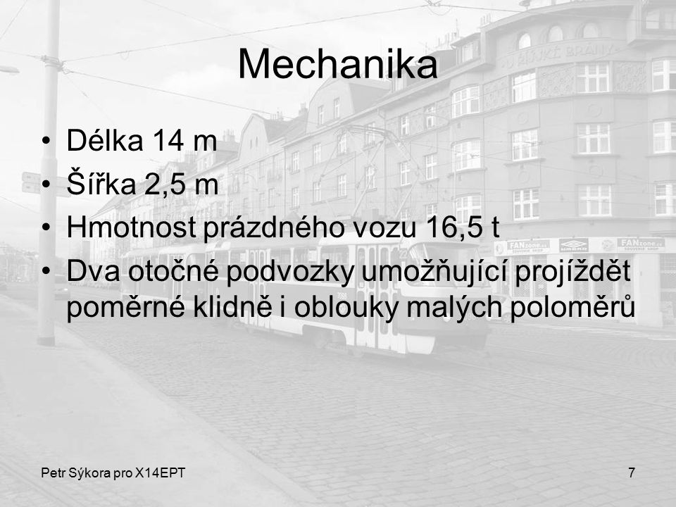 Mechanika Délka 14 m Šířka 2,5 m Hmotnost prázdného vozu 16,5 t