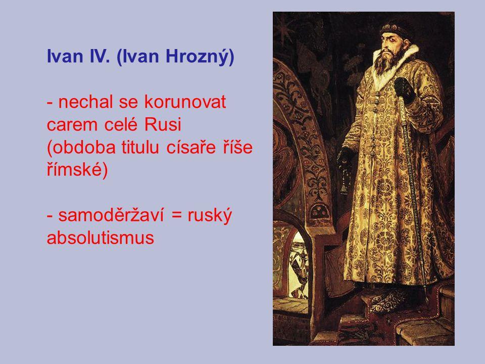 Ivan IV. (Ivan Hrozný) - nechal se korunovat carem celé Rusi.