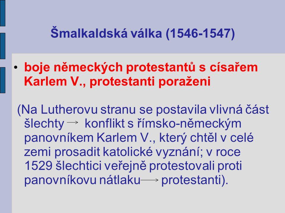 Šmalkaldská válka (1546-1547) boje německých protestantů s císařem. Karlem V., protestanti poraženi.
