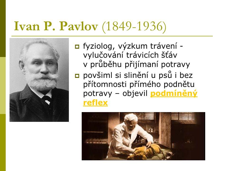 Ivan P. Pavlov (1849-1936) fyziolog, výzkum trávení - vylučování trávicích šťáv v průběhu přijímaní potravy.
