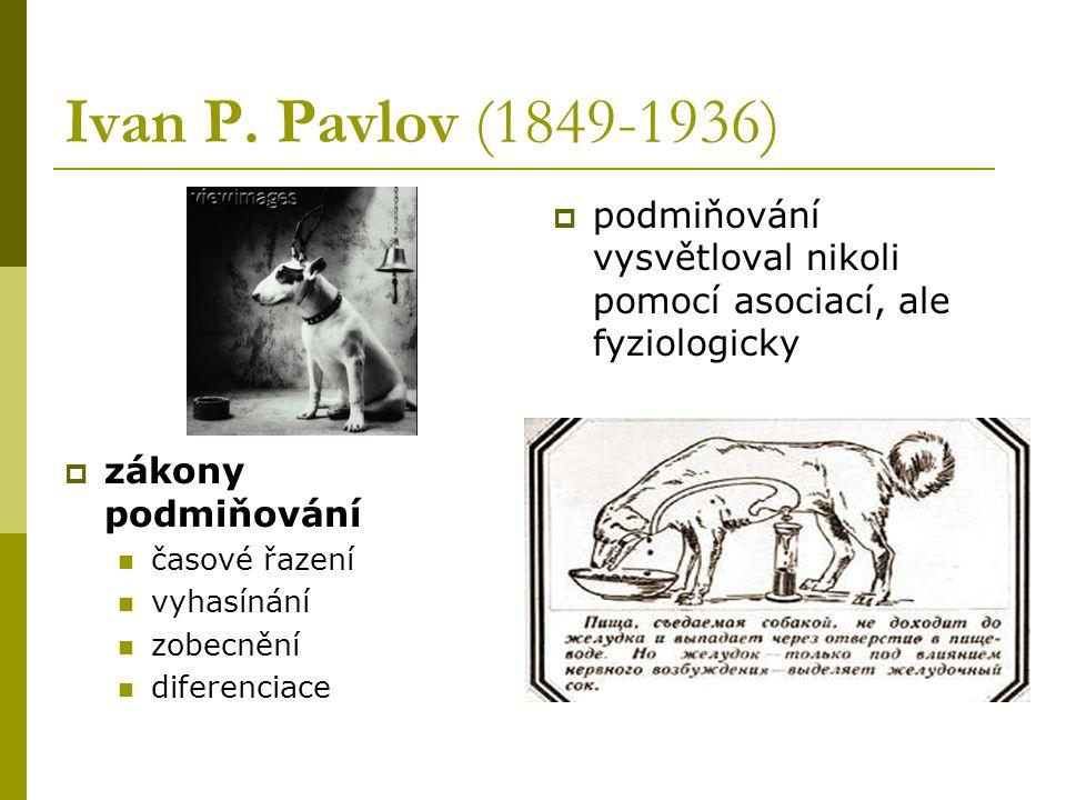 Ivan P. Pavlov (1849-1936) zákony podmiňování. časové řazení. vyhasínání. zobecnění. diferenciace.