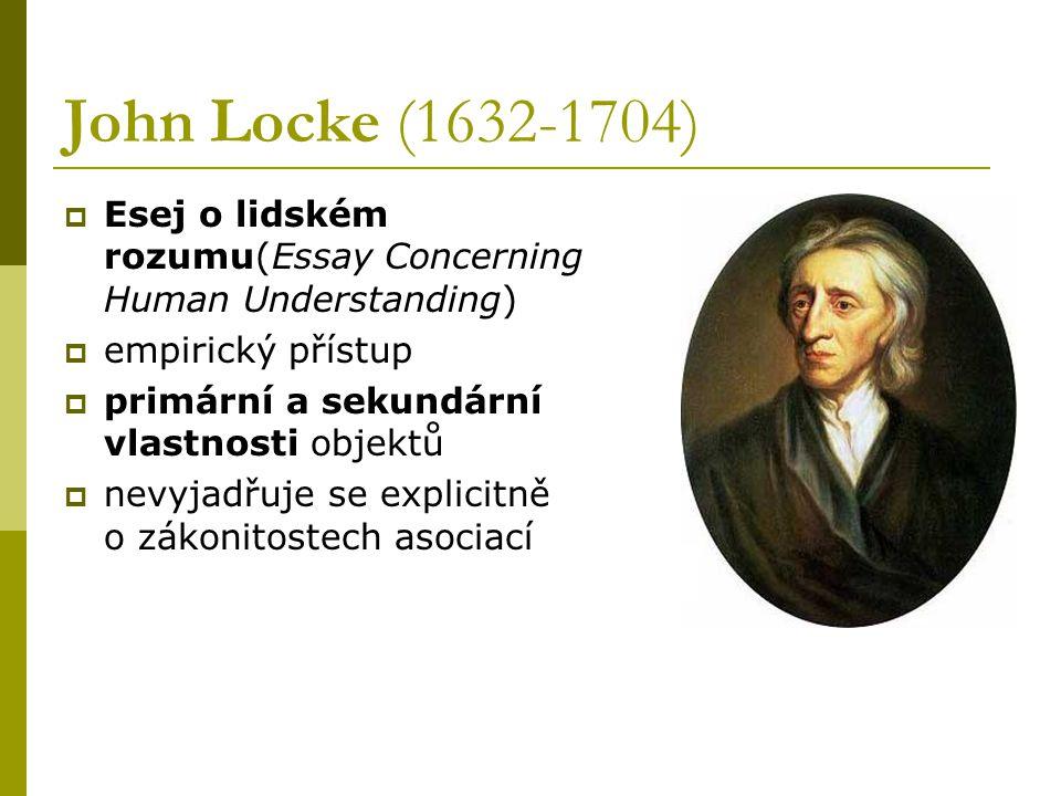 John Locke (1632-1704) Esej o lidském rozumu(Essay Concerning Human Understanding) empirický přístup.