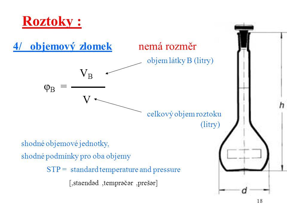 Roztoky : 4/ objemový zlomek nemá rozměr objem látky B (litry) VB φB =