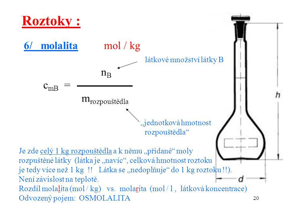 Roztoky : 6/ molalita mol / kg látkové množství látky B nB cmB =
