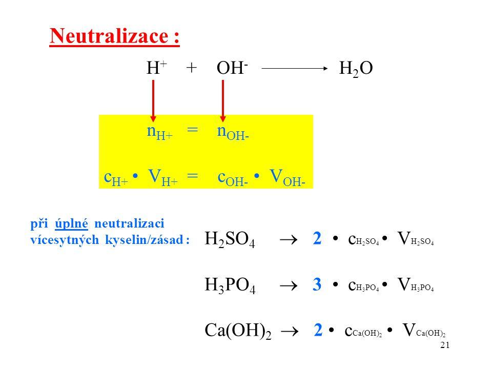 Neutralizace : H+ + OH- H2O nH+ = nOH- cH+ • VH+ = cOH- • VOH-