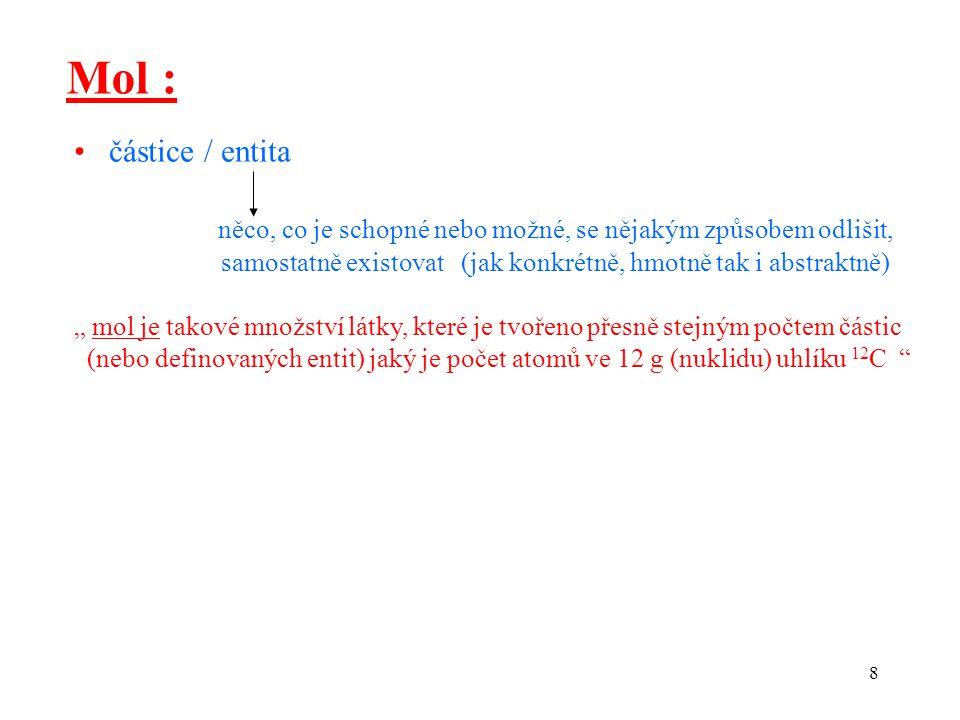 Mol : • částice / entita. něco, co je schopné nebo možné, se nějakým způsobem odlišit,