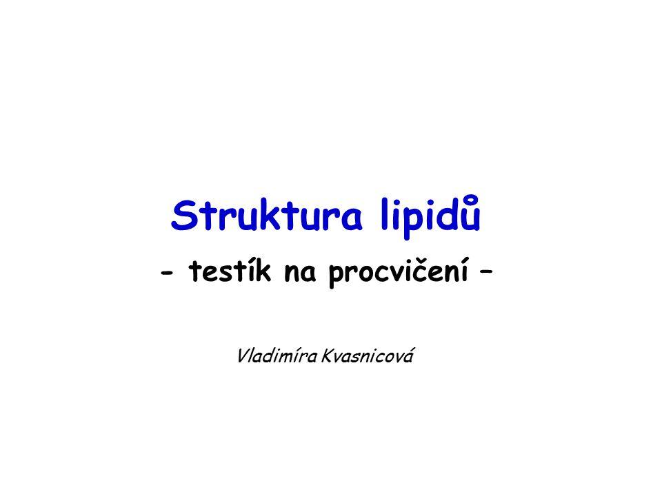 Struktura lipidů - testík na procvičení –