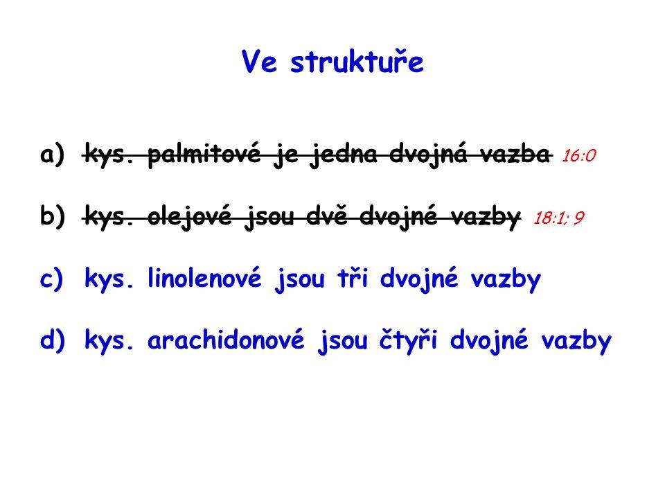 Ve struktuře kys. palmitové je jedna dvojná vazba 16:0