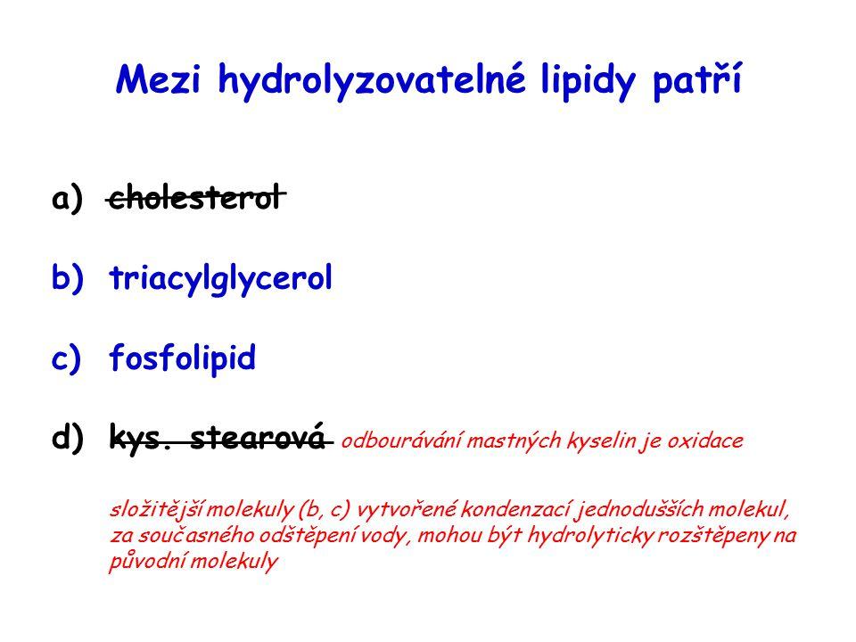 Mezi hydrolyzovatelné lipidy patří