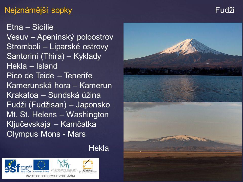 Nejznámější sopky Fudži. Etna – Sicílie. Vesuv – Apeninský poloostrov. Stromboli – Liparské ostrovy.