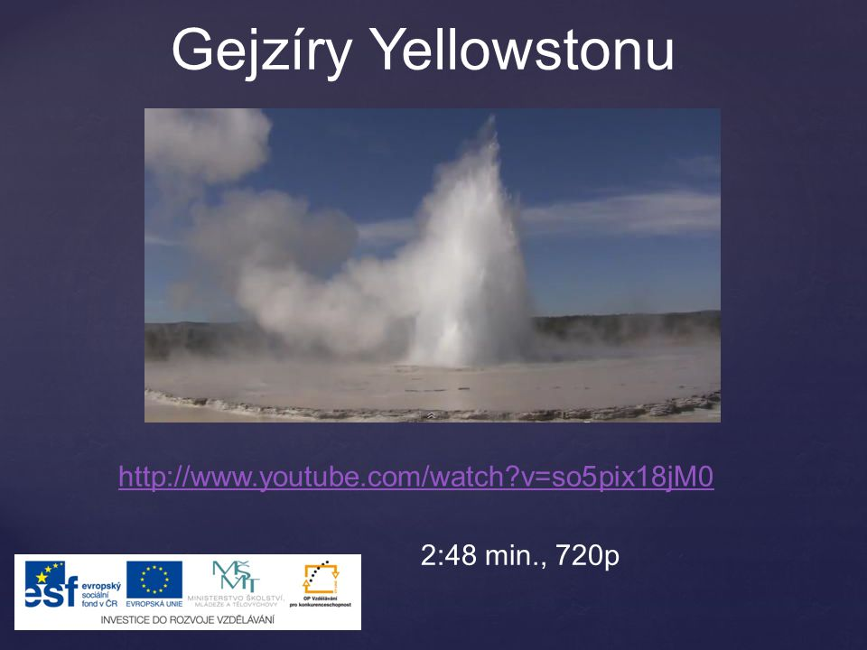 Gejzíry Yellowstonu http://www.youtube.com/watch v=so5pix18jM0