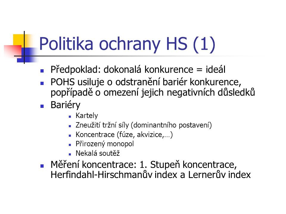 Politika ochrany HS (1) Předpoklad: dokonalá konkurence = ideál