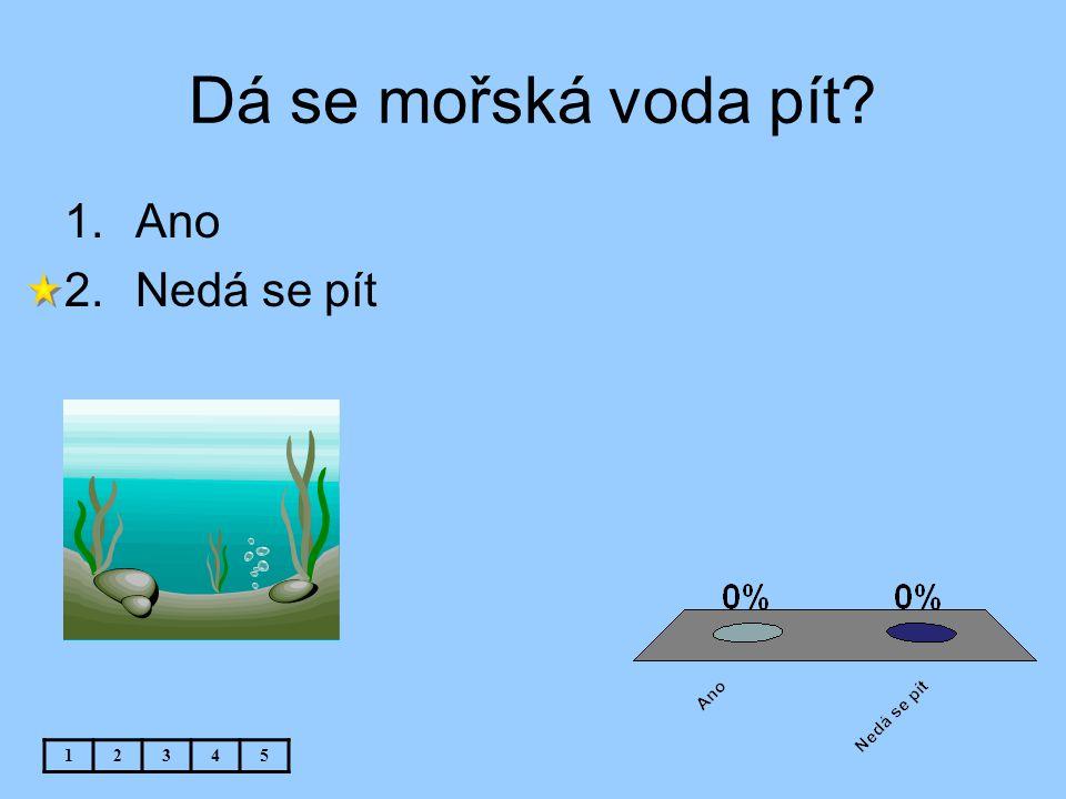 Dá se mořská voda pít Ano Nedá se pít 1 2 3 4 5