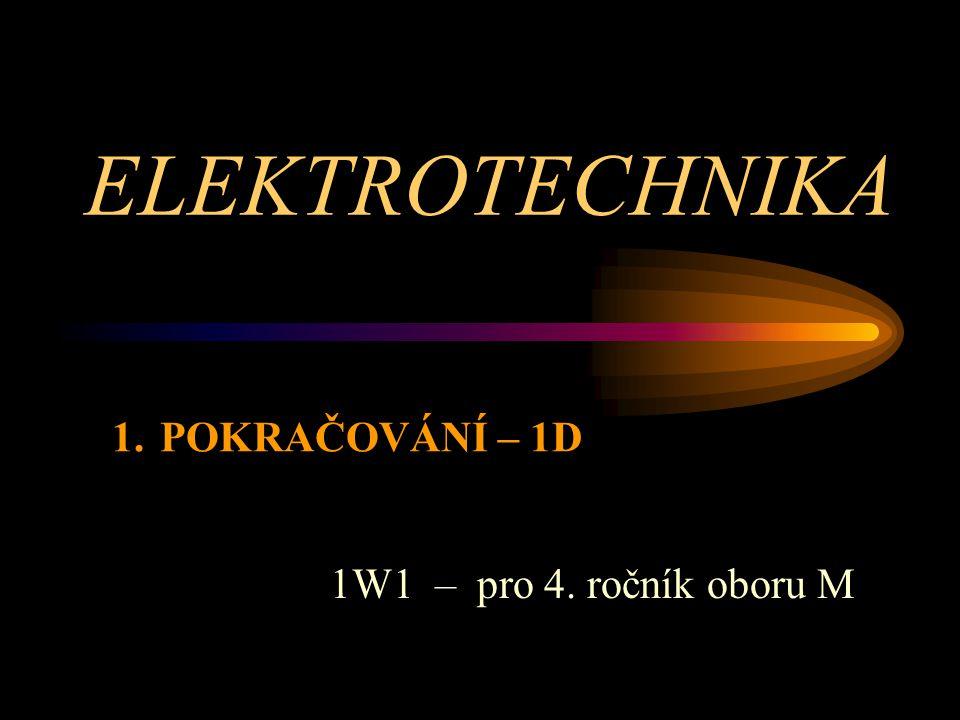 ELEKTROTECHNIKA POKRAČOVÁNÍ – 1D 1W1 – pro 4. ročník oboru M