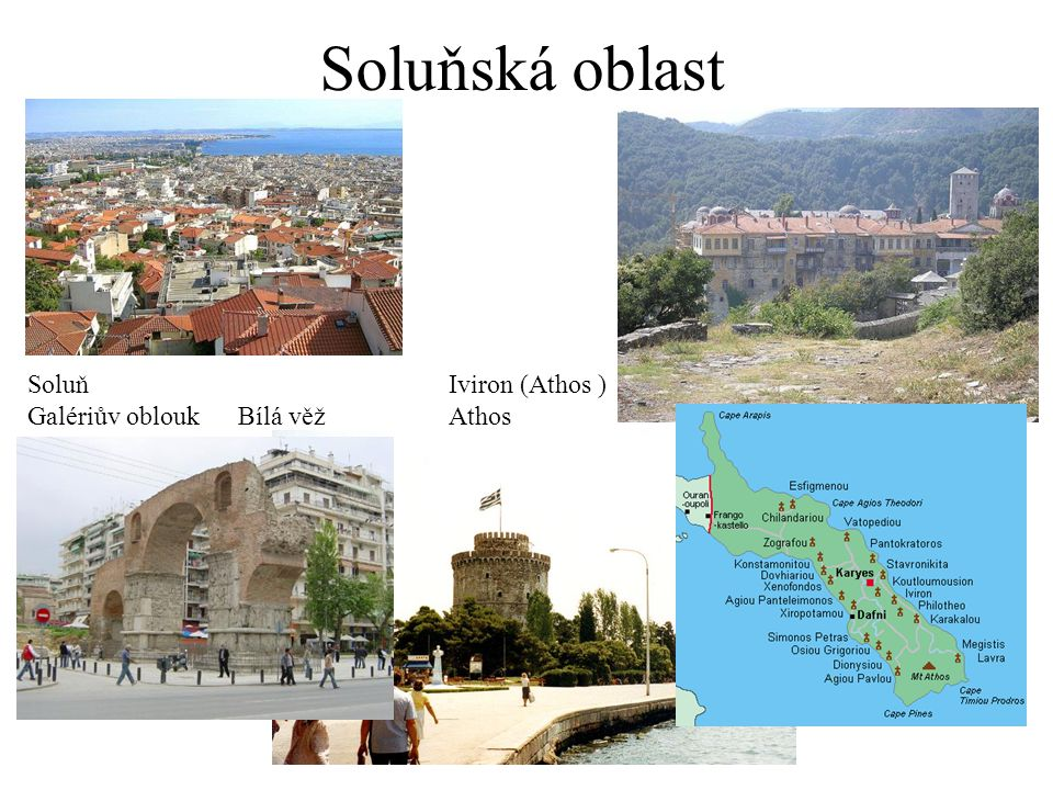 Soluňská oblast Soluň Iviron (Athos ) Galériův oblouk Bílá věž Athos