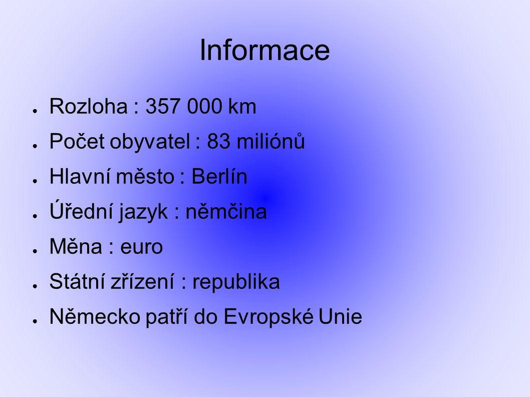 Informace Rozloha : 357 000 km Počet obyvatel : 83 miliónů