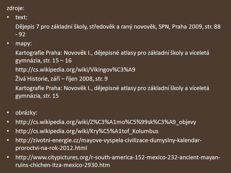 zdroje: text: Dějepis 7 pro základní školy, středověk a raný novověk, SPN, Praha 2009, str. 88 - 92.