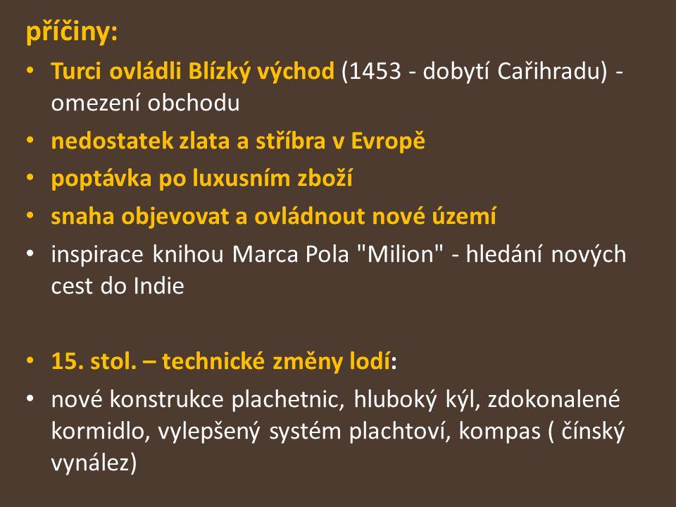 příčiny: Turci ovládli Blízký východ (1453 - dobytí Cařihradu) - omezení obchodu. nedostatek zlata a stříbra v Evropě.