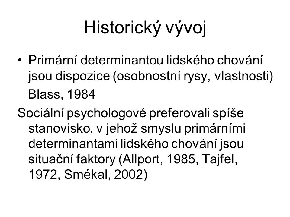 Historický vývoj Primární determinantou lidského chování jsou dispozice (osobnostní rysy, vlastnosti)