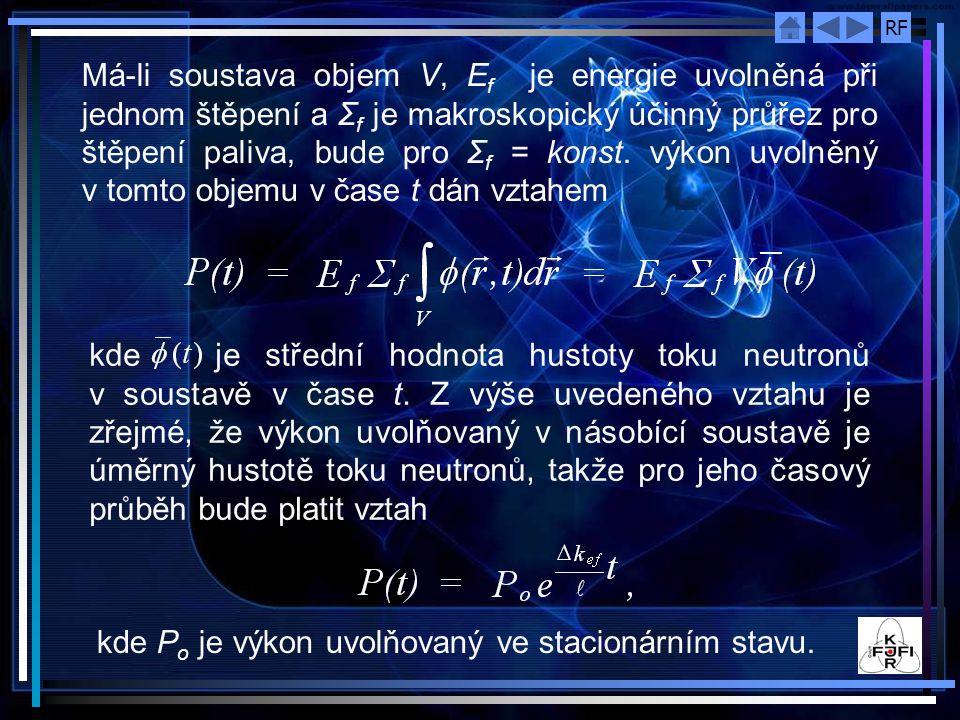 Má-li soustava objem V, Ef je energie uvolněná při jednom štěpení a Σf je makroskopický účinný průřez pro štěpení paliva, bude pro Σf = konst. výkon uvolněný v tomto objemu v čase t dán vztahem